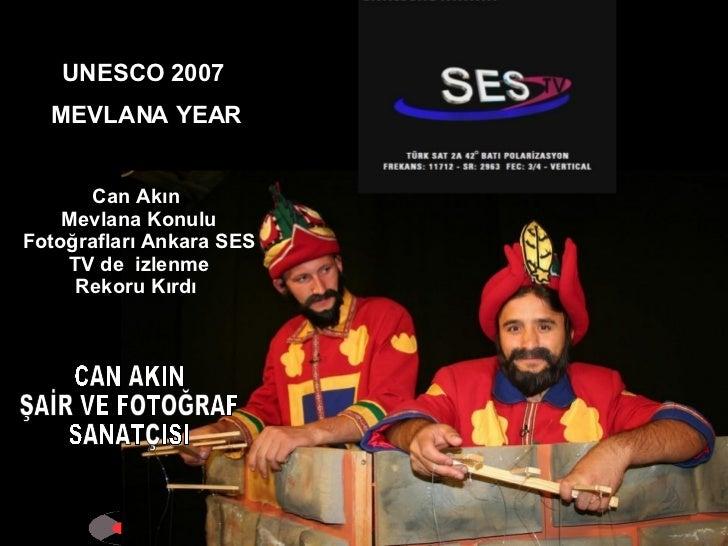 UNESCO 2007  MEVLANA YEAR Can Akın  Mevlana Konulu Fotoğrafları Ankara SES TV de  izlenme Rekoru Kırdı  CAN AKIN ŞAİR VE F...