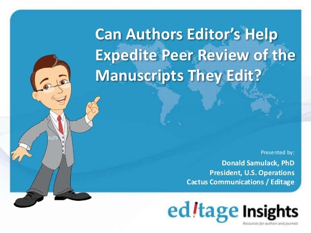 Can Authors Editor's Help Expedite Peer Review of the Manuscripts They Edit? Presented by: Donald Samulack, PhD President,...