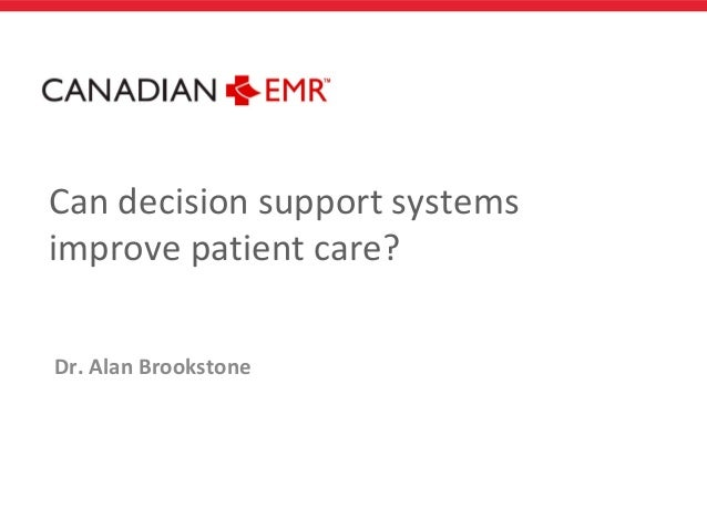 Can decision support systemsimprove patient care?Dr. Alan Brookstone