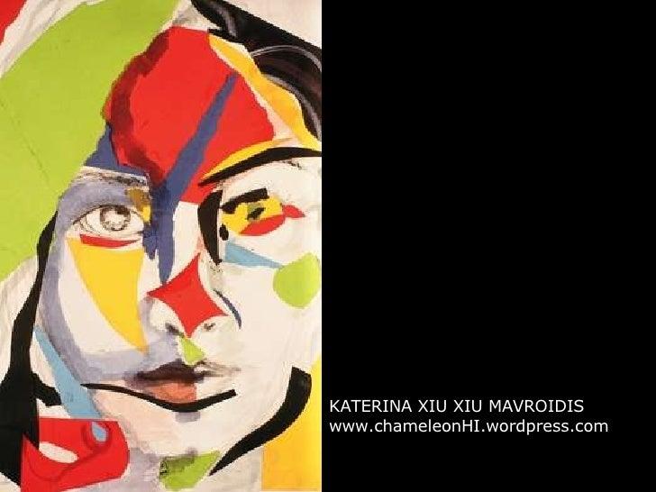 KATERINA XIU XIU MAVROIDIS www.chameleonHI.wordpress.com