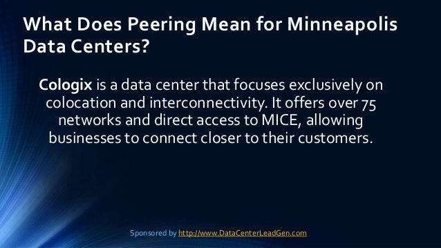 What Does Peering Mean for Minneapolis Data Centers? Cologix is a data center that focuses exclusively on colocation and i...