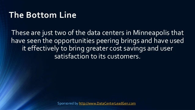 The Bottom Line These are just two of the data centers in Minneapolis that have seen the opportunities peering brings and ...