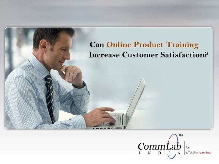 Can Online Product Training Increase Customer Satisfaction?<br />