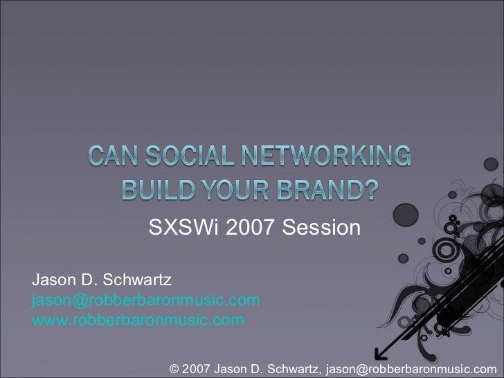 Jason D. Schwartz [email_address] www.robberbaronmusic.com   SXSWi 2007 Session