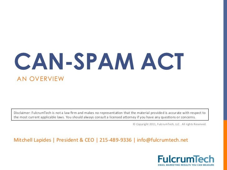CAN-SPAM ACT   AN OVERVIEWDisclaimer:	  FulcrumTech	  is	  not	  a	  law	  firm	  and	  makes	  no	  representaTon	  that	 ...