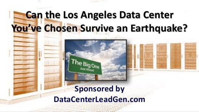Can the Los Angeles Data Center You've Chosen Survive an Earthquake? Sponsored by DataCenterLeadGen.com
