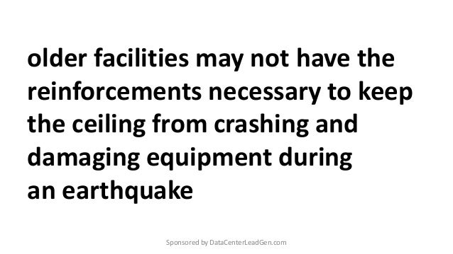 older facilities may not have the reinforcements necessary to keep the ceiling from crashing and damaging equipment during...