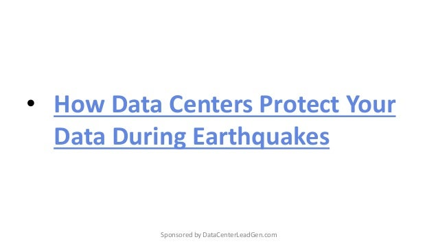 • How Data Centers Protect Your Data During Earthquakes Sponsored by DataCenterLeadGen.com