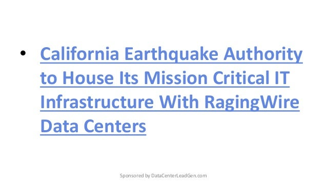 • California Earthquake Authority to House Its Mission Critical IT Infrastructure With RagingWire Data Centers Sponsored b...