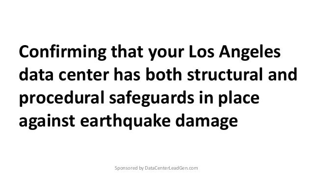 Confirming that your Los Angeles data center has both structural and procedural safeguards in place against earthquake dam...