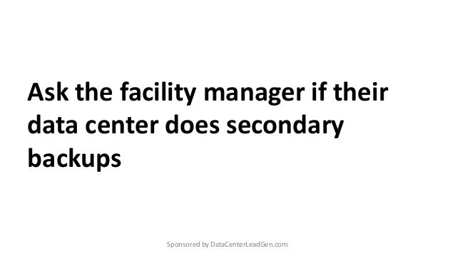 Ask the facility manager if their data center does secondary backups Sponsored by DataCenterLeadGen.com