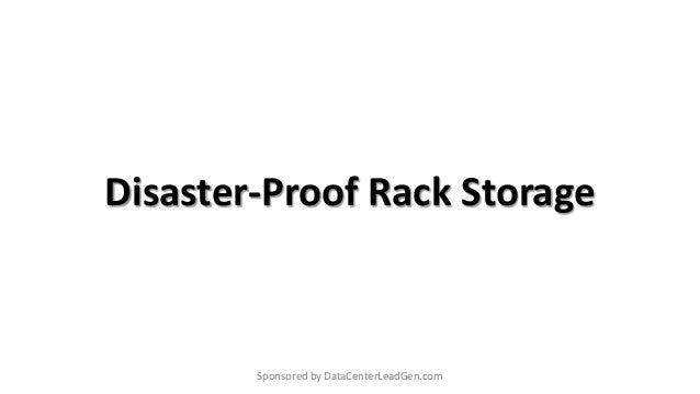 Disaster-Proof Rack Storage Sponsored by DataCenterLeadGen.com