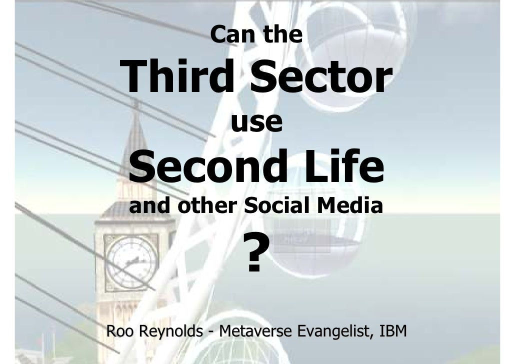 Can the   Third Sector                 use   Second Life    and other Social Media                   ? Roo Reynolds - Meta...