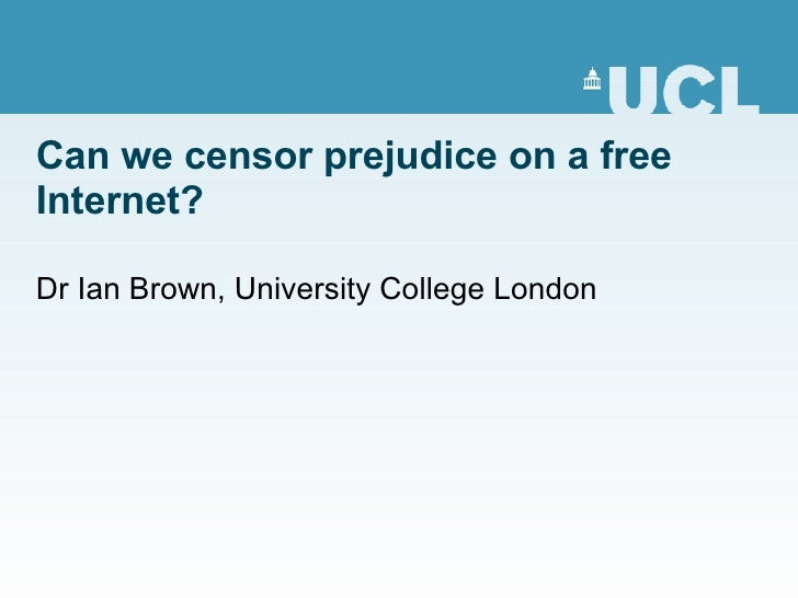 Can we censor prejudice on a free Internet? Dr Ian Brown, University College London