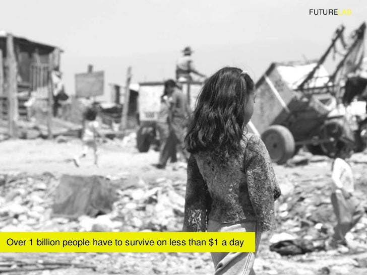 FUTURELAB     Over 1 billion people have to survive on less than $1 a day