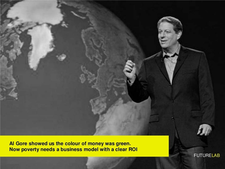Al Gore showed us the colour of money was green. Now poverty needs a business model with a clear ROI                      ...