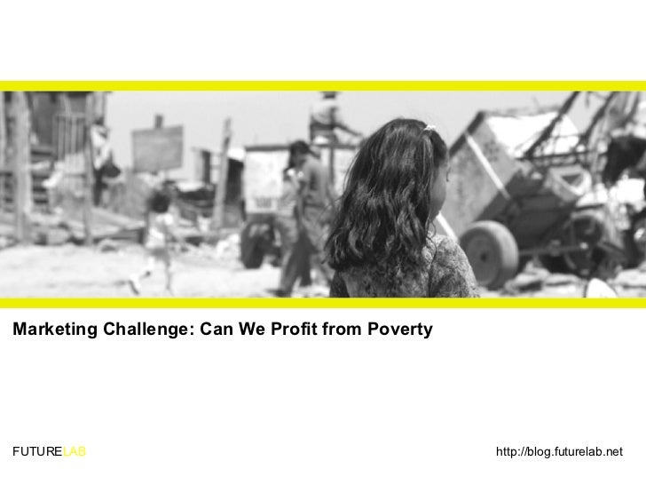 FUTURE LAB Marketing Challenge: Can We Profit from Poverty http://blog.futurelab.net