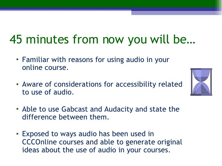 Can you Hear me Now? Audio In Online Courses (focus: Gabcast and Audacity) Slide 2