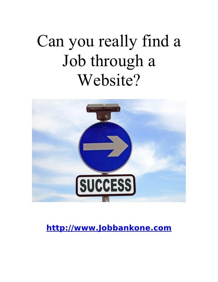 Can you really find a    Job through a      Website?      http://www.Jobbankone.com