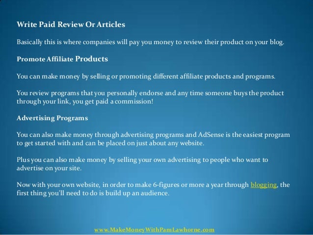 Write Paid Review Or ArticlesBasically this is where companies will pay you money to review their product on your blog.Pro...