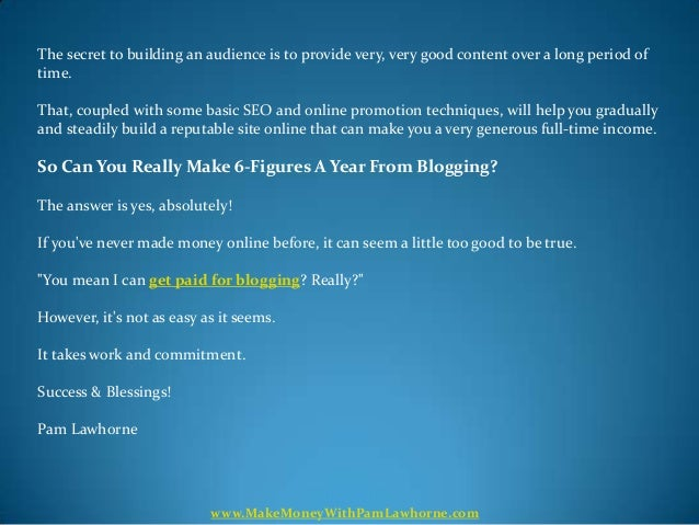 The secret to building an audience is to provide very, very good content over a long period oftime.That, coupled with some...