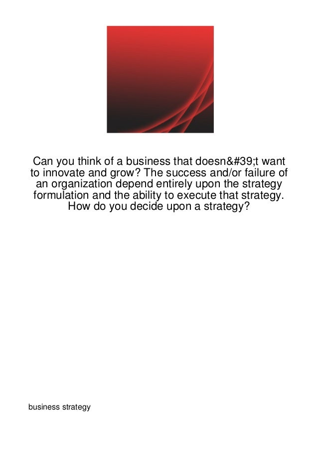 Can you think of a business that doesn't wantto innovate and grow? The success and/or failure of  an organization depend e...