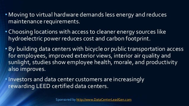 • Moving to virtual hardware demands less energy and reduces maintenance requirements. • Choosing locations with access to...