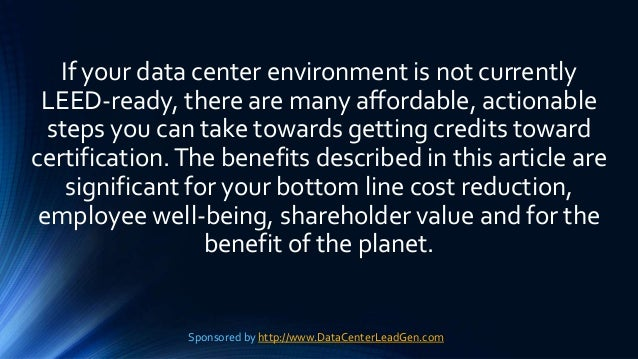 If your data center environment is not currently LEED-ready, there are many affordable, actionable steps you can take towa...