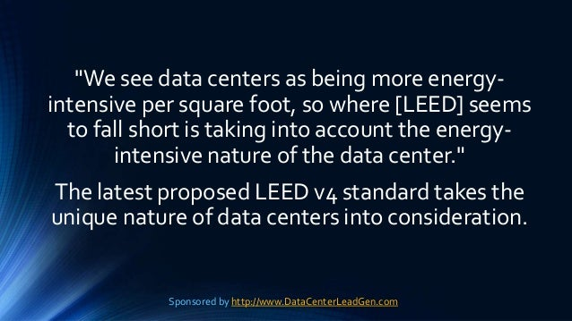 """""""We see data centers as being more energy- intensive per square foot, so where [LEED] seems to fall short is taking into a..."""