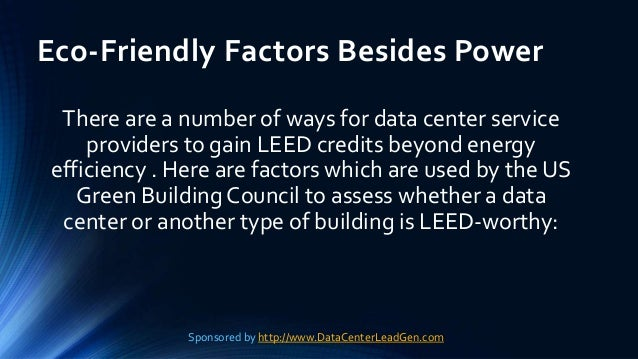 Eco-Friendly Factors Besides Power There are a number of ways for data center service providers to gain LEED credits beyon...