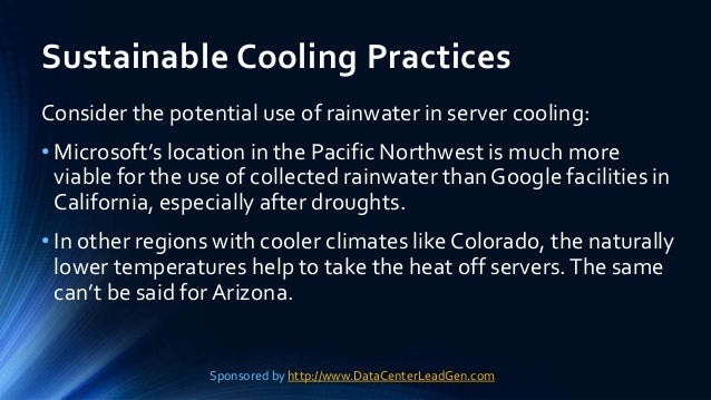 Sustainable Cooling Practices Consider the potential use of rainwater in server cooling: • Microsoft's location in the Pac...