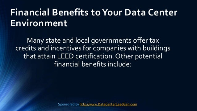 Financial Benefits toYour Data Center Environment Many state and local governments offer tax credits and incentives for co...