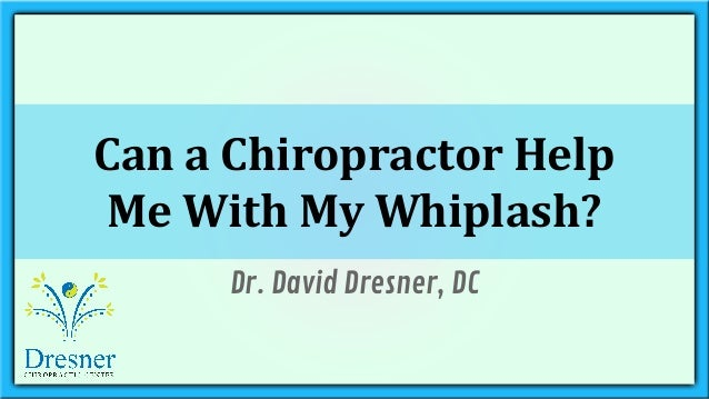 Can a Chiropractor Help  Me With My Whiplash?  Dr. David Dresner, DC
