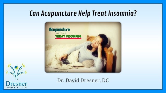 Can Acupuncture Help Treat Insomnia? Dr. David Dresner, DC