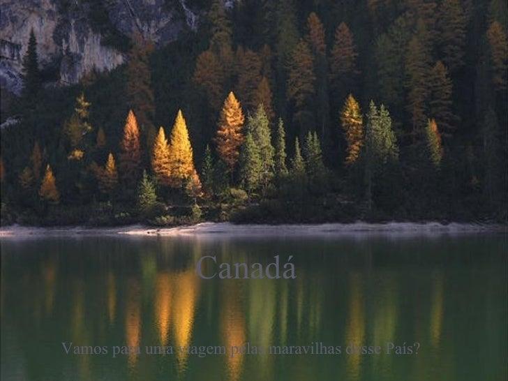 Canadá Vamos para uma viagem pelas maravilhas desse País?