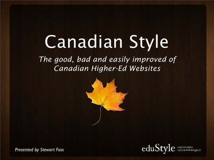 Canadian Style            The good, bad and easily improved of                Canadian Higher-Ed Websites     Presented by...