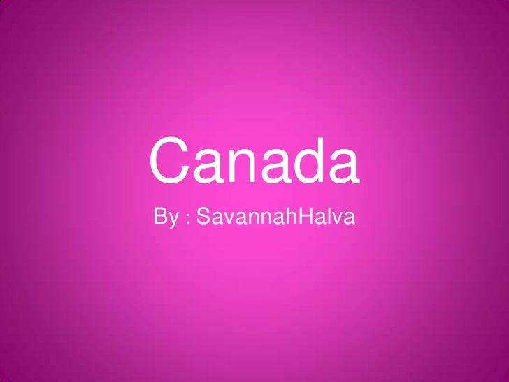 Canada<br />By : SavannahHalva<br />