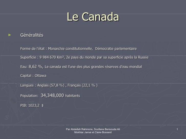 Le Canada <ul><li>Généralités </li></ul><ul><li>Forme de l'état: Monarchie constitutionnelle, Démocratie parlementaire <...