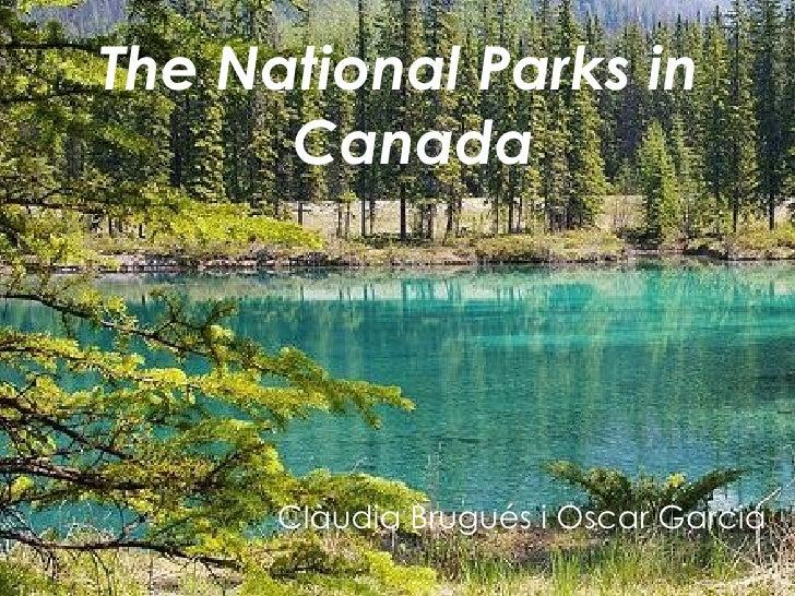 Clàudia Brugués i Oscar Garcia The National Parks in Canada Clàudia Brugués i Oscar Garcia