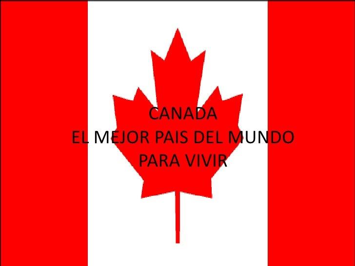 CANADA<br />EL MEJOR PAIS DEL MUNDO PARA VIVIR<br />