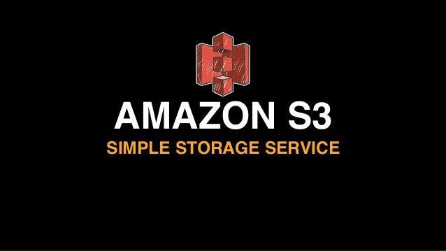 AMAZON S3 SIMPLE STORAGE SERVICE