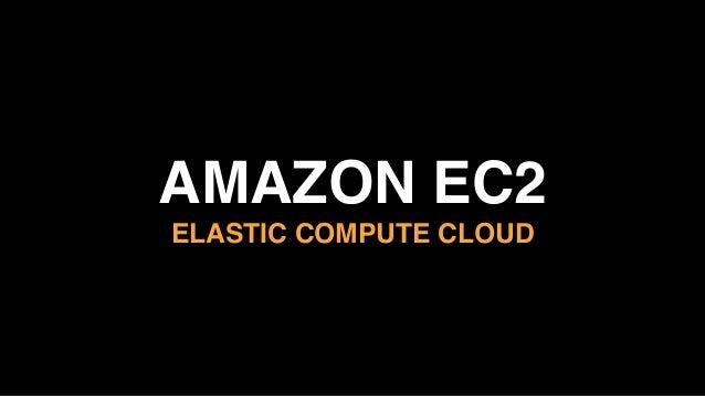 AMAZON EC2 ELASTIC COMPUTE CLOUD