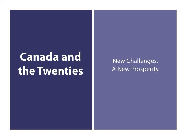 Canada and     New Challenges, the Twenties   A New Prosperity