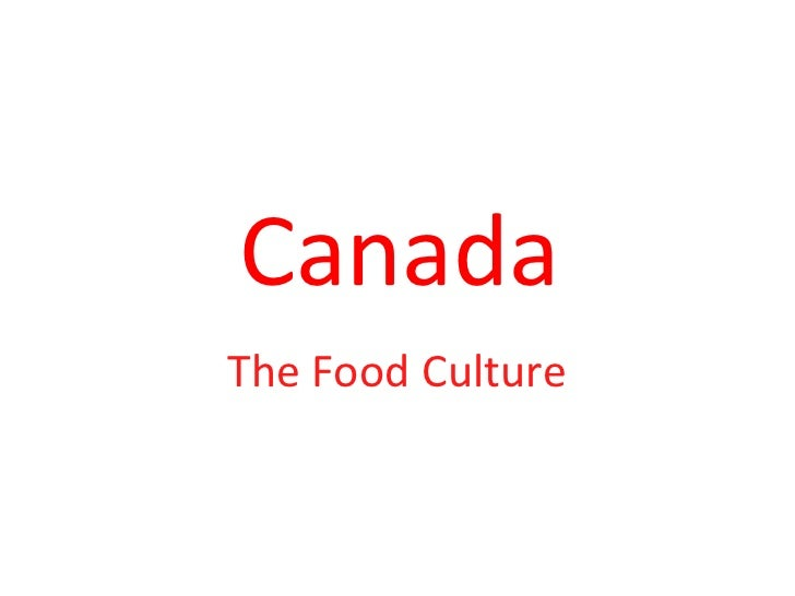 Canada<br />The Food Culture<br />