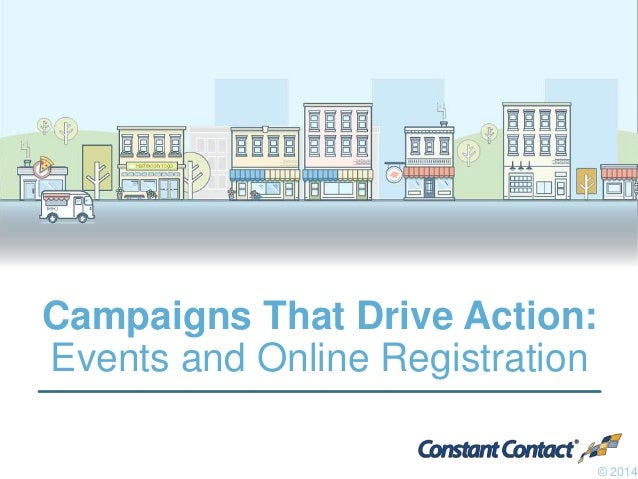Campaigns That Drive Action:  Events and Online Registration  © 2014