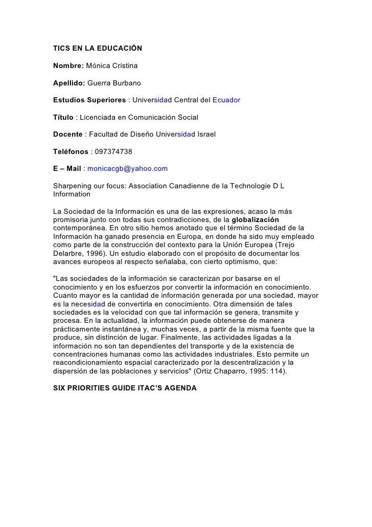 TICS EN LA EDUCACIÓN  Nombre: Mónica Cristina  Apellido: Guerra Burbano  Estudios Superiores : Universidad Central del Ecu...