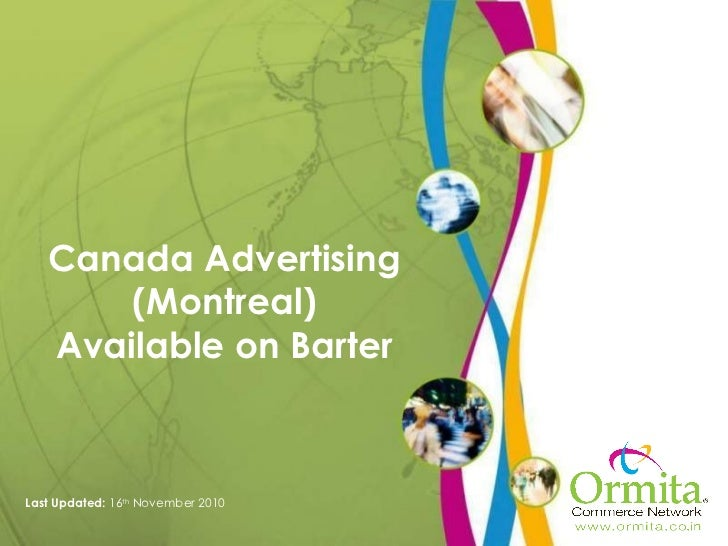Canada Advertising (Montreal) Available on Barter Last Updated:  16 th  November 2010