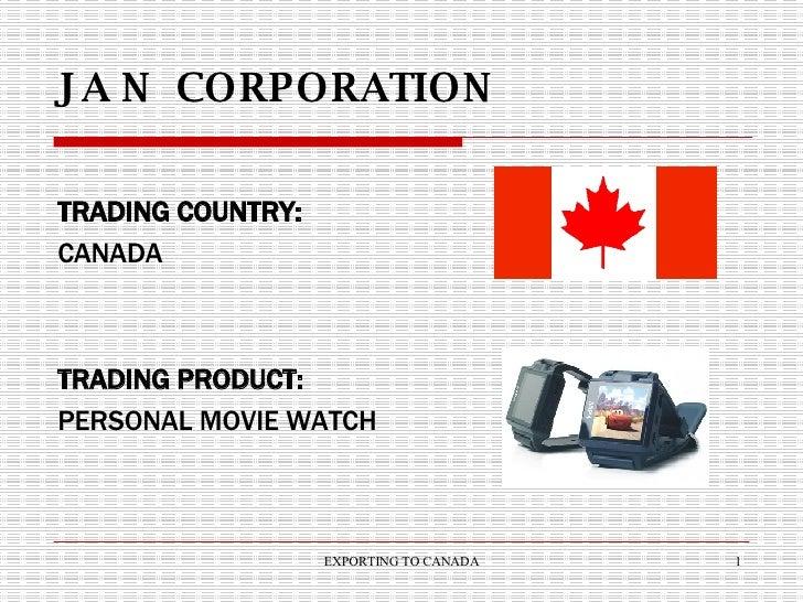 J A N  CORPORATION <ul><li>TRADING COUNTRY: </li></ul><ul><li>CANADA </li></ul><ul><li>TRADING PRODUCT: </li></ul><ul><li>...