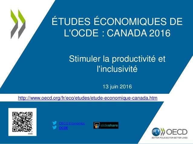 http://www.oecd.org/fr/eco/etudes/etude-economique-canada.htm OCDE OECD Economics ÉTUDES ÉCONOMIQUES DE L'OCDE : CANADA 20...