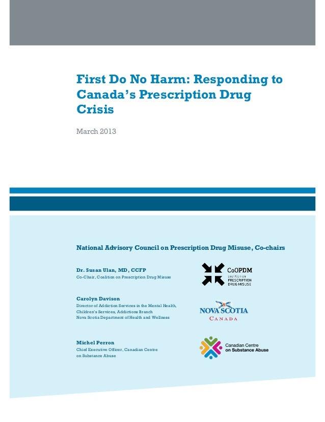 First Do No Harm: Responding to Canada's Prescription Drug Crisis March 2013 National Advisory Council on Prescription Dru...